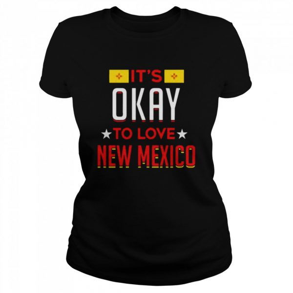 Its okay to love new Mexico t Classic Women's T-shirt