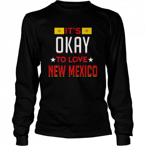 Its okay to love new Mexico t Long Sleeved T-shirt