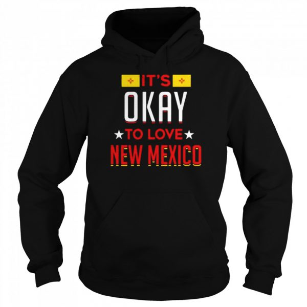 Its okay to love new Mexico t Unisex Hoodie