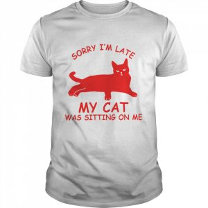 Sorry Im Late My Cat Was Sitting On Me  Classic Men's T-shirt