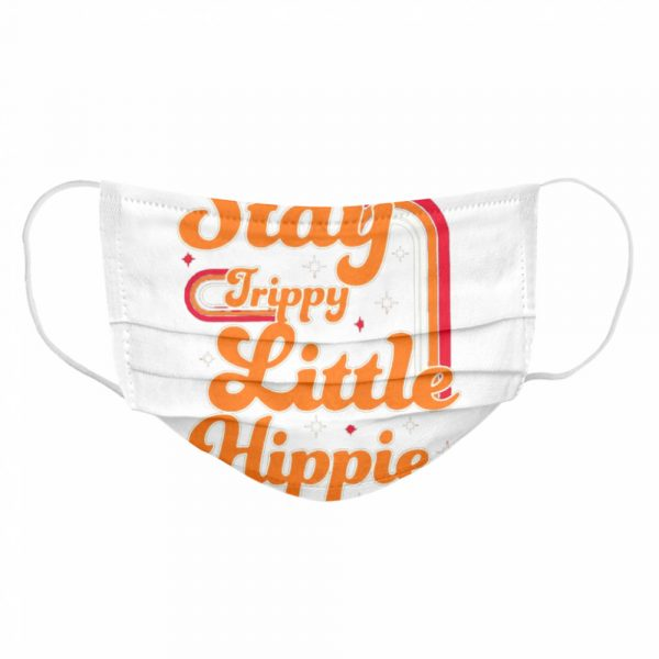 Stay Trippy Little Hippie  Cloth Face Mask