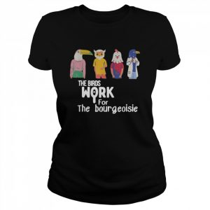 The Birds Work For The Bourgeoisie  Classic Women's T-shirt