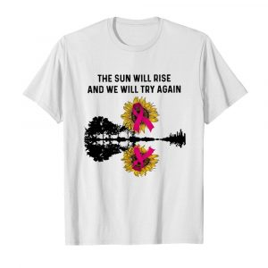 The Sun Will Rise And We Will Try Again  Classic Men's T-shirt