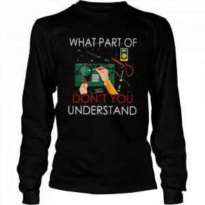 What Part Of Don't You Understand  Long Sleeved T-shirt