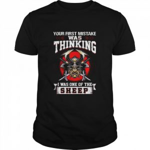 Your First Mistake Was Thinking I Was One Of The Sheep  Classic Men's T-shirt