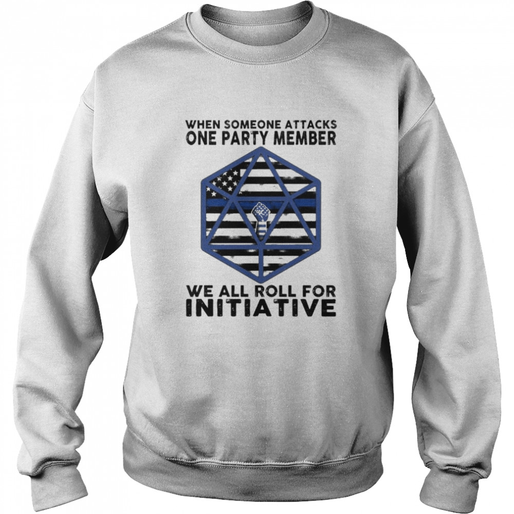 when someone attacks one party member we all roll for initiative  Unisex Sweatshirt
