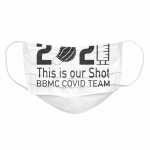 2021 This Is Our Shot BBMC Covid Team  Cloth Face Mask