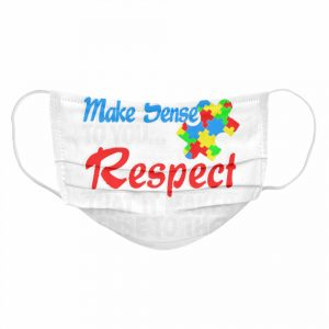 Autism it doesnt have to make sense to you respect  Cloth Face Mask