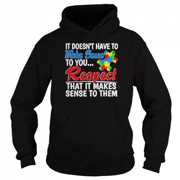 Autism it doesnt have to make sense to you respect  Unisex Hoodie