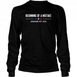 Beginning of a Mistake January 20th 2021 01.20.2021  Long Sleeved T-shirt