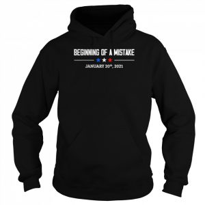 Beginning of a Mistake January 20th 2021 01.20.2021  Unisex Hoodie
