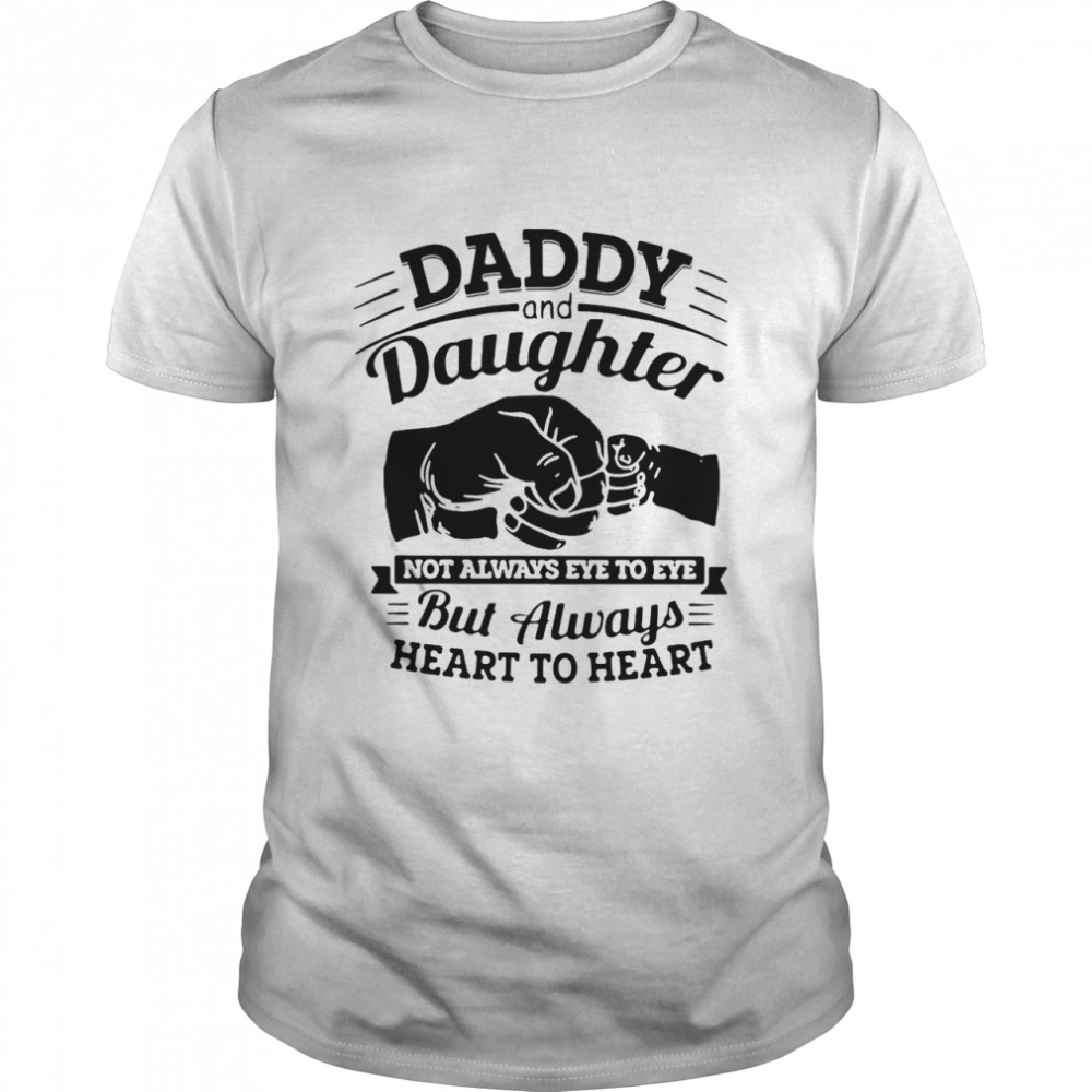 Daddy And Daughter Not Always Eye To Eye But Always Heart To Heart  Classic Men's T-shirt