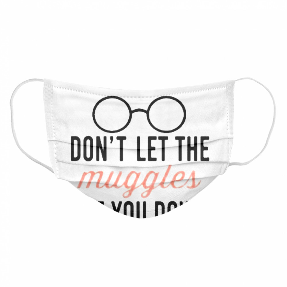 Don't let the muggles get you down mug  Cloth Face Mask