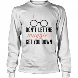 Don't let the muggles get you down mug  Long Sleeved T-shirt