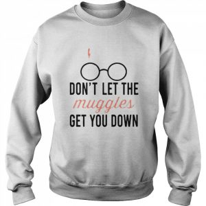 Don't let the muggles get you down mug  Unisex Sweatshirt