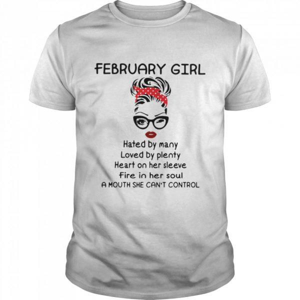 February Girl Hated By Many Loved By Plenty Heart On Her Sleeve Fire In Her Soul A Mouth She Can't Control  Classic Men's T-shirt