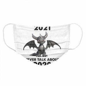 First Rule Of 2021 Never Talk About Toothless Dragon  Cloth Face Mask