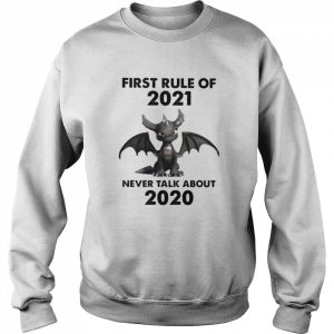 First Rule Of 2021 Never Talk About Toothless Dragon  Unisex Sweatshirt