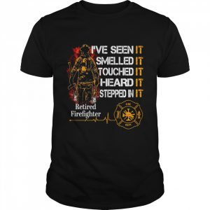 I've Seen It Smelled It Touched It Heard It Stepped In It Retired Firefighter  Classic Men's T-shirt