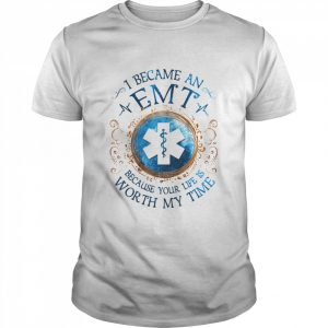 I Became An EMT Because Your Life Is Worth My Time Medical  Classic Men's T-shirt