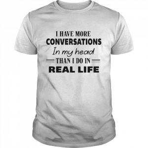 I Have More Conversations In My Head Than I Do In Real Life  Classic Men's T-shirt