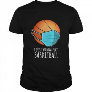 I Just Wanna Play Basketball Face Mask 2021  Classic Men's T-shirt