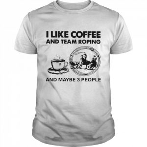 I Like Coffee And Team Roping  Classic Men's T-shirt