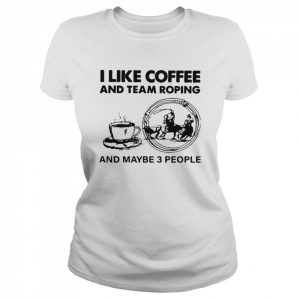 I Like Coffee And Team Roping  Classic Women's T-shirt