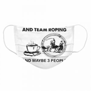 I Like Coffee And Team Roping  Cloth Face Mask