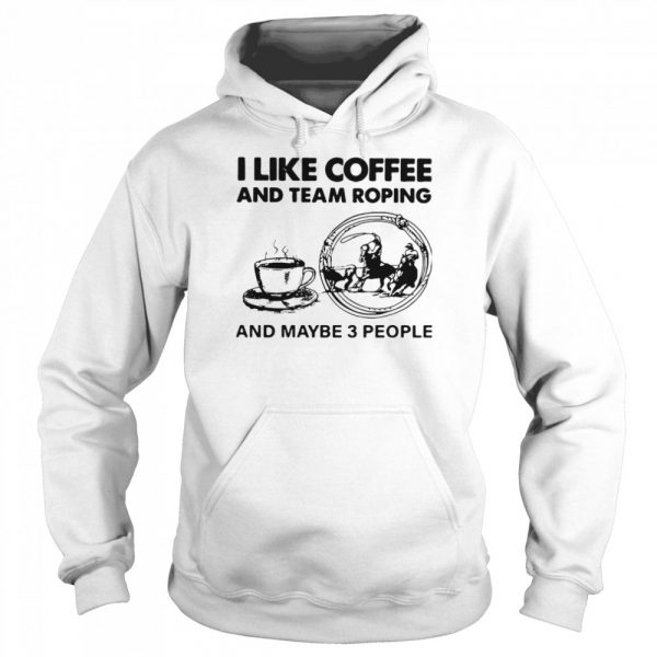I Like Coffee And Team Roping  Unisex Hoodie