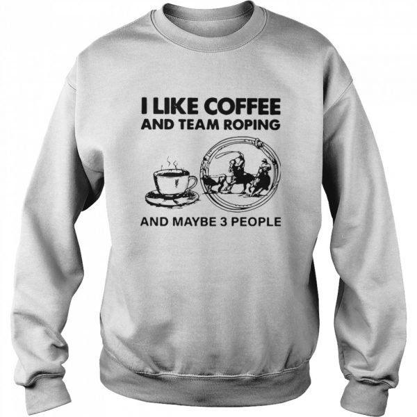 I Like Coffee And Team Roping  Unisex Sweatshirt