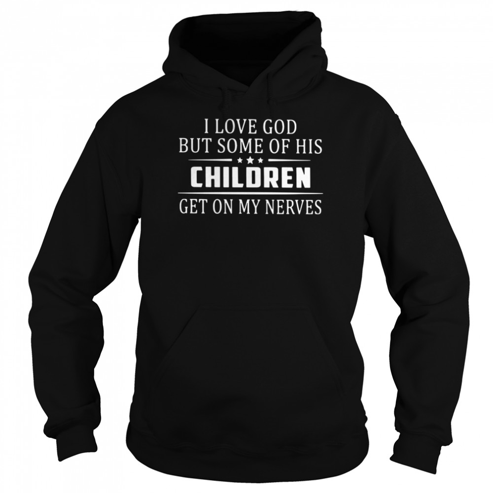 I Love God But Some Of His Children Get On My Nerves  Unisex Hoodie