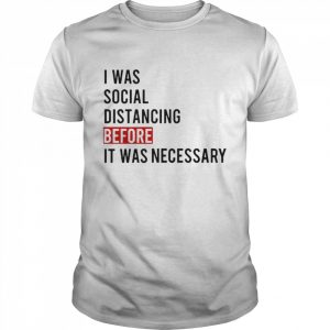 I Was Social Distancing Before It Was Necessary  Classic Men's T-shirt