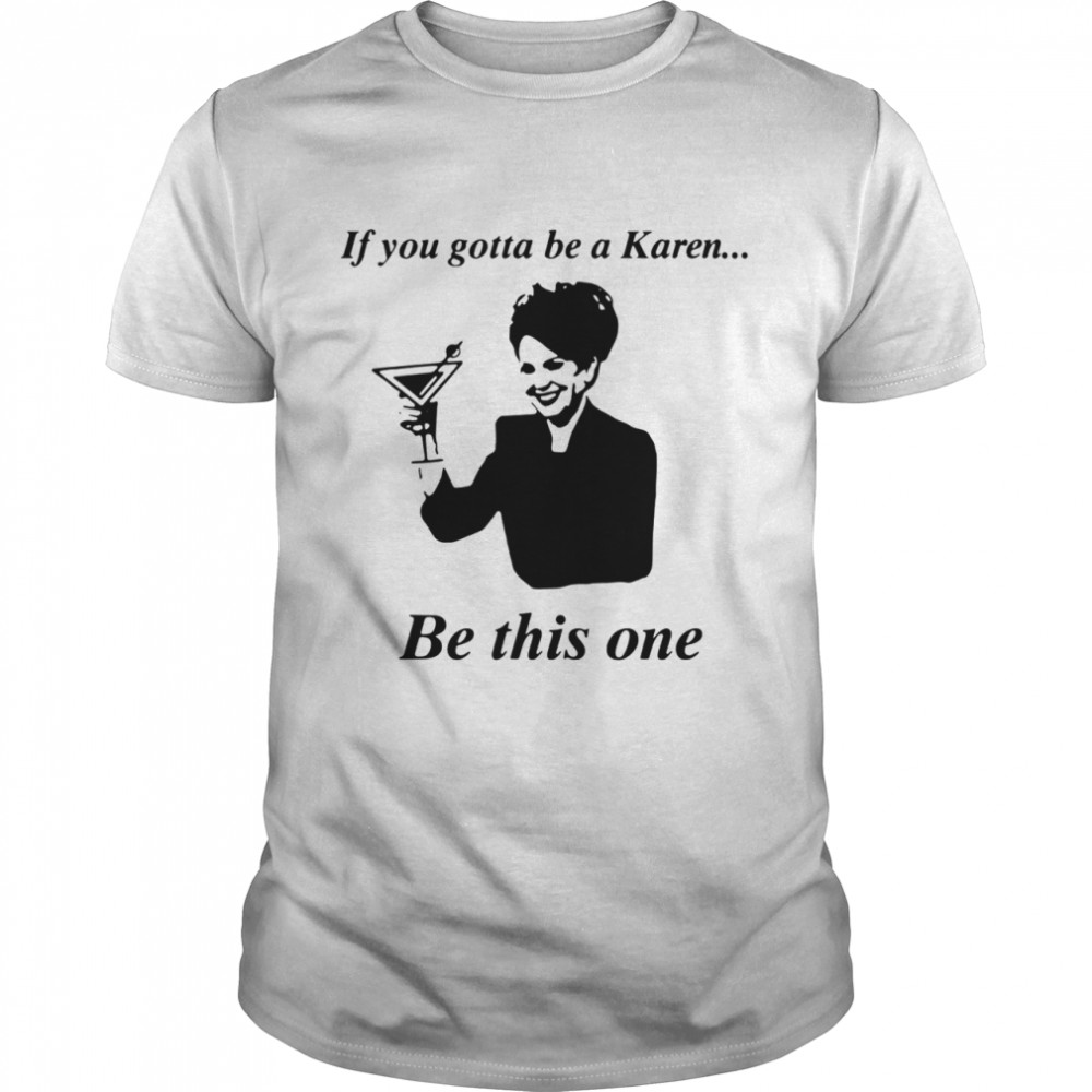 If You Gotta Be A Karen Be This One  Classic Men's T-shirt