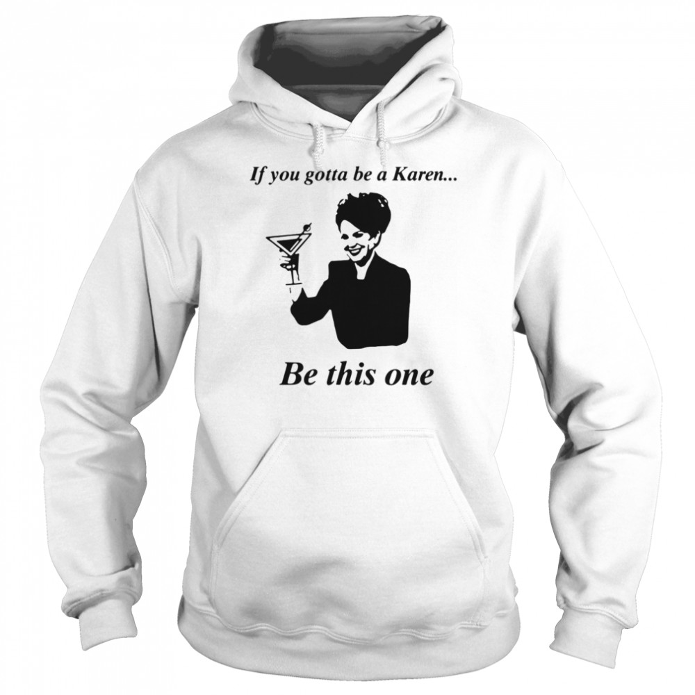 If You Gotta Be A Karen Be This One  Unisex Hoodie