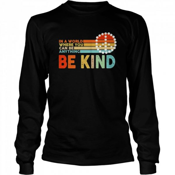 In a world where you can be anything be kind  Long Sleeved T-shirt