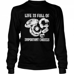 Life is full of important choices  Long Sleeved T-shirt