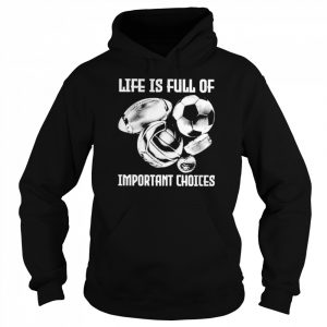 Life is full of important choices  Unisex Hoodie