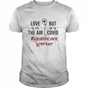 Love Is In The Air But So Is Covid Healthcare Worker  Classic Men's T-shirt