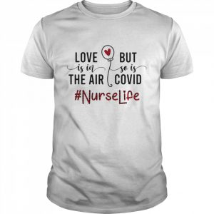 Love Is In The Air But So Is Covid Nurse Life  Classic Men's T-shirt