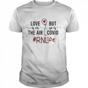 Love Is In The Air But So Is Covid Rn Life  Classic Men's T-shirt