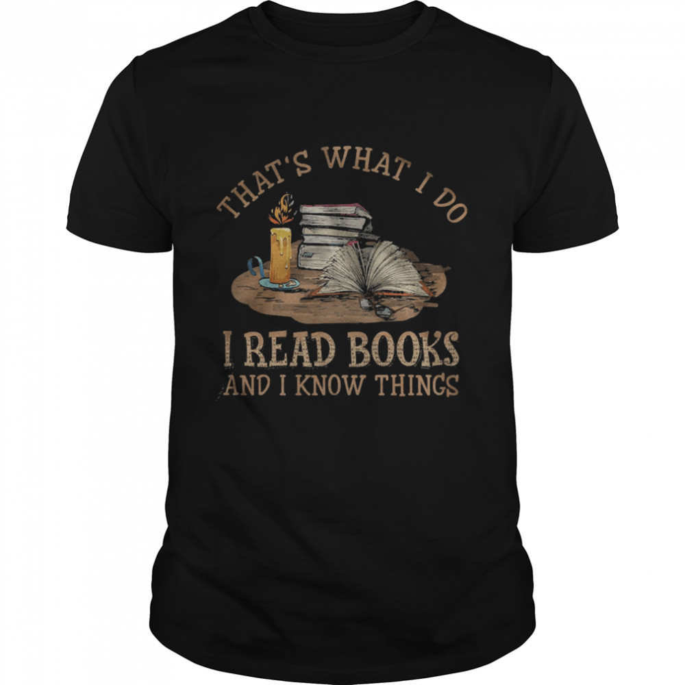 Thats what I do I read Books and I know things  Classic Men's T-shirt