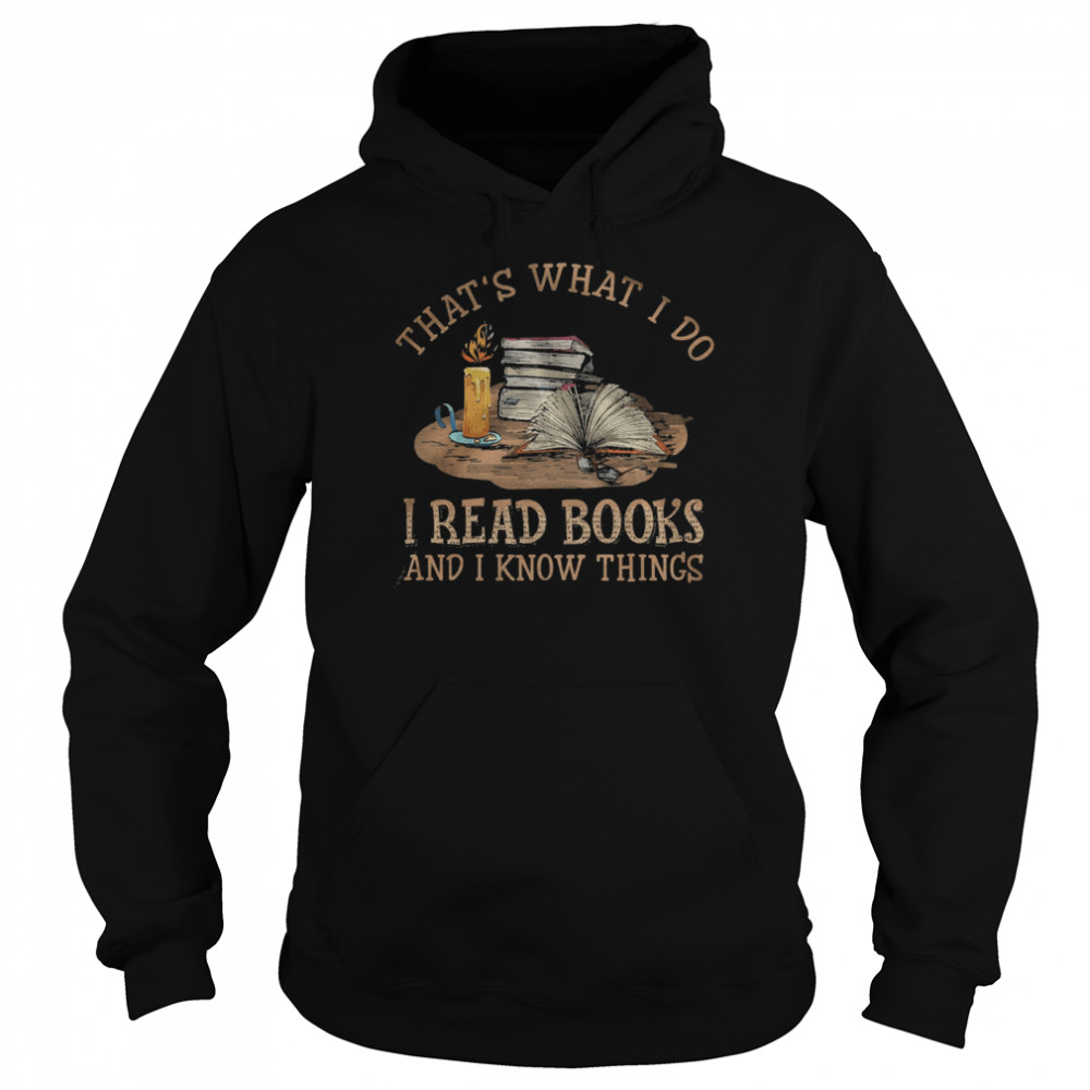 Thats what I do I read Books and I know things  Unisex Hoodie