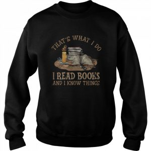 Thats what I do I read Books and I know things  Unisex Sweatshirt