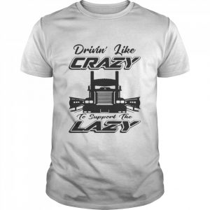 Truck Drivin' Like Crazy To Support The Lazy  Classic Men's T-shirt