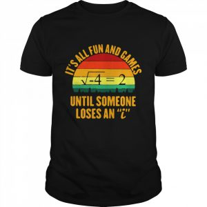 Vintage Retro Math It's All Fun And Games Until SOmeone Loses An i  Classic Men's T-shirt