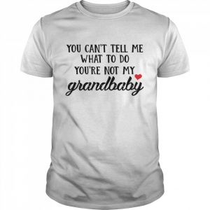 You Can't Tell Me What To Do You're Not My Grandbaby  Classic Men's T-shirt